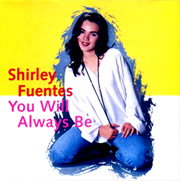 Shirley-Fuentes-You-Will-Always-Be